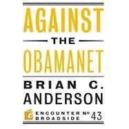 Against the Obamanet by Anderson, Brian C., 9781594038495