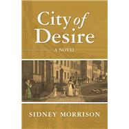 City of Desire A Novel by Morrison, Sidney, 9781940468495