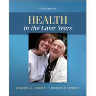 Health in the Later Years by Ferrini, Rebecca; Ferrini, Armeda, 9780078028496