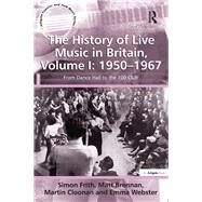 The History of Live Music in Britain, Volume I: 1950-1967: From Dance Hall to the 100 Club by Frith,Simon, 9781138248496