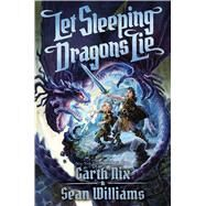 Let Sleeping Dragons Lie (Have Sword, Will Travel #2) by Nix, Garth; Williams, Sean, 9781338158496