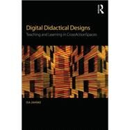 Digital Didactical Designs: Teaching and Learning in CrossActionSpaces by Jahnke; Isa, 9781138928497