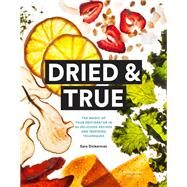 Dried & True by Dickerman, Sara; Eanes, Lori, 9781452138497