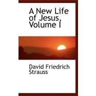 A New Life of Jesus by Strauss, David Friedrich, 9780554438498