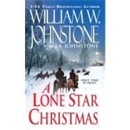 A Lone Star Christmas by Johnstone, William W.; , Johnst, 9780786028498