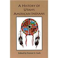 A History of Utah's American Indians by Cuch, Forrest S.; Begay, David (CON); Defa, Dennis (CON); Duncan, Clifford (CON); Holt, Ronald (CON), 9780913738498