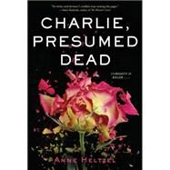 Charlie, Presumed Dead by Heltzel, Anne, 9780544388499