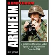 Kampfraum Arnheim : A Photo Study of the German Soldier Fighting in and Around Arnhem September 1944 by Spezzano, Remy, 9780965758499
