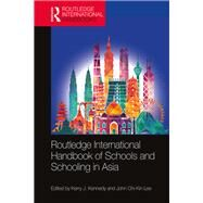 Routledge International Handbook of Schools and Schooling in Asia by Kennedy; Kerry J., 9781138908499