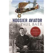 Hoosier Aviator Paul Baer by Garel-frantzen, Tony, 9781467138499