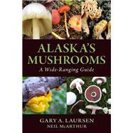Alaska's Mushrooms by Laursen, Gary A.; Mcarthur, Neil, 9781943328499