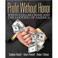 Profit Without Honor White Collar Crime and the Looting of America by Rosoff, Stephen M.; Pontell, Henry N.; Tillman, Robert, 9780133008500