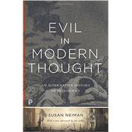 Evil in Modern Thought: An Alternative History of Philosophy by Neiman, Susan, 9780691168500