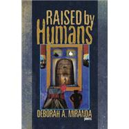 Raised by Humans by Miranda, Deborah A., 9781882688500
