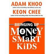 Bringing Up Money Smart Kids by Khoo, Adam; Chee, Keon, 9789814328500