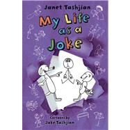 My Life as a Joke by Tashjian, Janet; Tashjian, Jake, 9780805098501