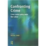 Confronting Crime: Crime control policy under new labour by Tonry,Michael;Tonry,Michael, 9781138878501