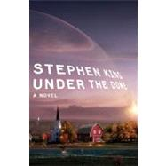 Under the Dome A Novel by King, Stephen, 9781439148501