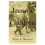 Irena's Children The Extraordinary Story of the Woman Who Saved 2,500 Children from the Warsaw Ghetto by Mazzeo, Tilar J., 9781476778501