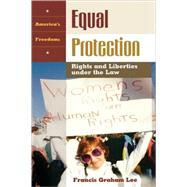Equal Protection: Rights and Liberties Under the Law by Lee, Francis Graham, 9781576078501