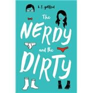 The Nerdy and the Dirty by Gottfred, B. T., 9781627798501