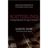 Scatterlings Getting Claimed in the Age of Amnesia by Shaw, Martin; Abram, David, 9781940468501
