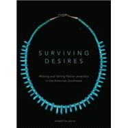 Surviving Desires: Making and Selling Native Jewellery in the American Southwest by Lidchi, Henrietta, 9780806148502