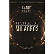 Testigo de Milagros / Witness of Miracles by Clark, Randy, 9780829768503