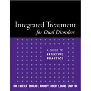 Integrated Treatment for Dual Disorders; A Guide to Effective Practice by Mueser, Kim T.; Noordsy, Douglas  L.; Drake, Robert E.; Fox Smith, Lindy, 9781572308503