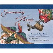 Summoning the Phoenix: Poems and Prose About Chinese Musical Instruments by Jiang, Emily; Chu, April, 9781885008503