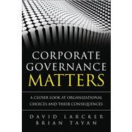 Corporate Governance Matters A Closer Look at Organizational Choices and Their Consequences (paperback) by Larcker, David; Tayan, Brian, 9780133518504