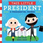 This Little President by Holub, Joan; Roode, Daniel, 9781481458504