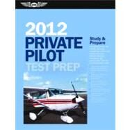Private Pilot Test Prep 2012 : Study And Prepare For The Recreational And Private: Airplane, Helicopter, Gyroplane, Glider, Balloon, Airship, Powered Parachute,