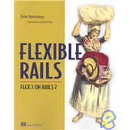 Flexible Rails : Flex 3 on Rails 2 by Armstrong, Peter, 9781933988504