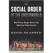 The Social Order of the Underworld How Prison Gangs Govern the American Penal System by Skarbek, David, 9780199328505