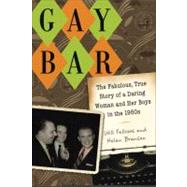 Gay Bar : The Fabulous, True Story of a Daring Woman and Her Boys in the 1950s by Fellows, Will, 9780299248505