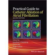 Practical Guide to Catheter Ablation of Atrial Fibrillation by Steinberg, Jonathan S., M.D., 9781118658505