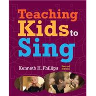 Teaching Kids to Sing by Phillips, Kenneth H., 9781133958505