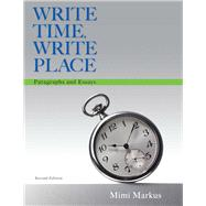 Write Time, Write Place Paragraphs and Essays by Markus, Mimi, 9780321908506