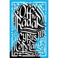 Off the Radar: A Father's Secret, A Mother's Heroism, and a Son's Quest by Copeland, Cyrus M., 9780399158506
