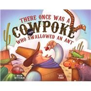 There Once Was a Cowpoke Who Swallowed an Ant by Ketteman, Helen; Terry, Will, 9780807578506