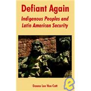 Defiant Again : Indigenous Peoples and Latin American Security by Van Cott, Donna Lee, 9781410218506