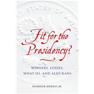 Fit for the Presidency? by Morris, Seymour, Jr., 9781612348506