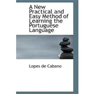 A New Practical and Easy Method of Learning the Portuguese Language by Cabano, Lopes De, 9780554718507