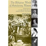 The Religious World of Antislavery Women: Spirituality in the Lives of Five Abolitionist Lecturers by SPEICHER ANNA M., 9780815628507