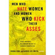 Men Who Hate Women and Women Who Kick Their Asses : Stieg Larsson's Millennium Trilogy in Feminist Perspective