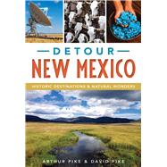Detour New Mexico by Pike, Arthur; Pike, David, 9781467118507