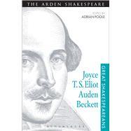 Joyce, T. S. Eliot, Auden, Beckett Great Shakespeareans: Volume XII by Poole, Adrian, 9781472518507