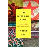 The Impossible State: North Korea, Past and Future by Cha, Victor, 9780061998508