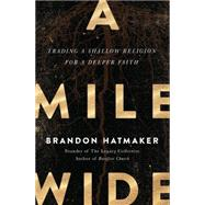 A Mile Wide by Hatmaker, Brandon, 9780718078508